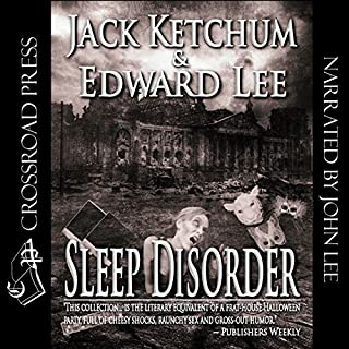 Sleep Disorder                   By:                                                                                                                                 Edward Lee,                                                                                        Jack Ketchum                               Narrated by:                                                                                                                                 John Lee                      Length: 3 hrs and 58 mins     40 ratings     Overall 3.9