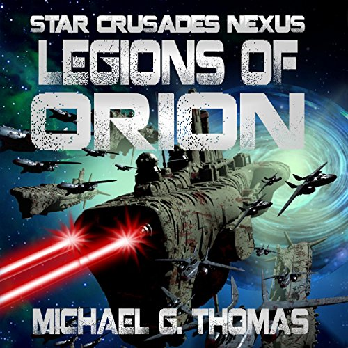 Legions of Orion     Star Crusades Nexus Book 1              By:                                                                                                                                 Michael G. Thomas                               Narrated by:                                                                                                                                 Brad McDowell                      Length: 8 hrs and 32 mins     22 ratings     Overall 3.7
