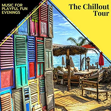 The Chillout Tour - Music For Playful Fun Evenings