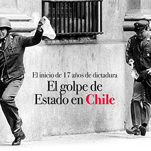 El golpe de Estado en Chile: El inicio de 17 años de dictadura [The Coup in Chile: The Beginning of 17 Years of Dictatorship] copertina