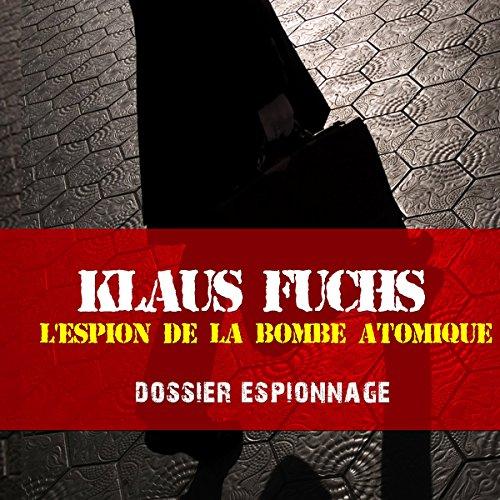 Couverture de Klaus Fuchs, l'espion de la bombe atomique