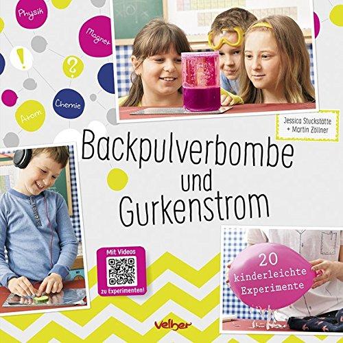 Backpulverbombe und Gurkenstrom: 20 kinderleichte Experimente