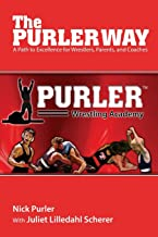 The Purler Way: A Path to Excellence for Wrestlers, Parents, and Coaches