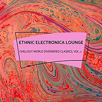 Ethnic Electronica Lounge - Chillout World Diversified Classics, Vol. 2