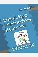 ShareLingo Intermediate 2 Lessons: Bilingual Lessons for English / Spanish Conversation Practice (ShareLingo Bilingual Lessons) Paperback