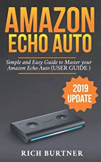 AMAZON ECHO AUTO: A Simple and Easy Guide to Master your Amazon Echo Auto (USER GUIDE 2019 UPDATE)