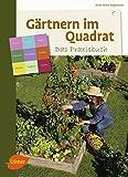 Gärtnern im Quadrat – Das Praxisbuch: Praktisch und erfolgreich gärtnern im Quadrat