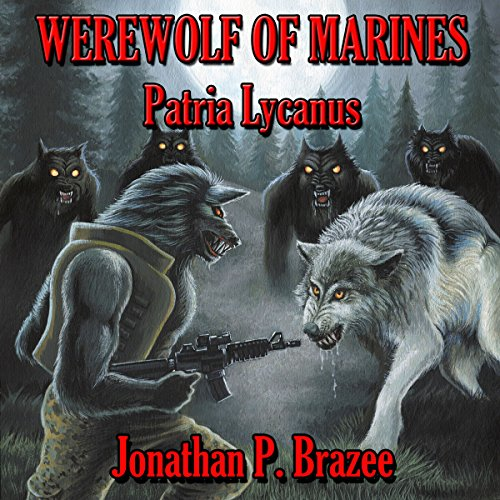 Werewolf of Marines: Patria Lycanus (Volume 2)                   By:                                                                                                                                 Jonathan P. Brazee                               Narrated by:                                                                                                                                 John R Bedingfield Jr.                      Length: 6 hrs and 52 mins     1 rating     Overall 5.0