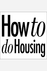 How to do Housing (How to do ...) Kindle Edition