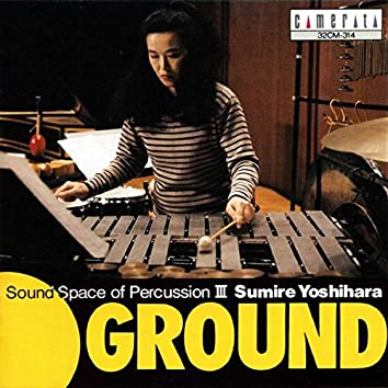 Ground: Sound Space of Percussion III