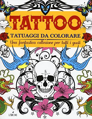 Tattoo. Tatuaggi da colorare. Ediz. illustrata