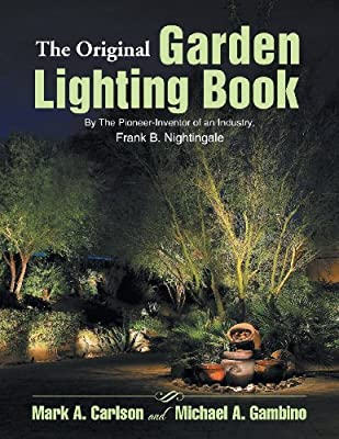 The Original Garden Lighting Book: By the Pioneer-Inventor of an Industry, Frank B. Nightingale
