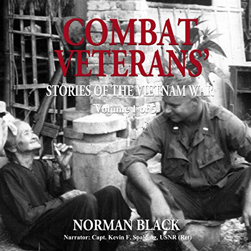 Combat Veterans' Stories of the Vietnam War     Combat Veterans' Stories of the Vietnam War series, Volume 1              By:                                                                                                                                 Norman Black                               Narrated by:                                                                                                                                 Capt. Kevin F. Spalding USNR (Ret.)                      Length: 9 hrs and 23 mins     3 ratings     Overall 4.0