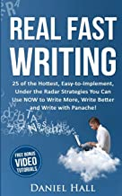 Real Fast Writing: 25 of the Hottest, Easy-to-Implement, Under the Radar Strategies You Can Use NOW to Write More, Write Better and Write with Panache!