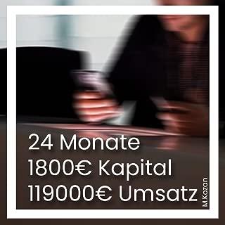 24 Monate - 1800€ Kapital - 119000€ Umsatz: Nebenbei Online-Handel-Business aufbauen und von Zuhause aus Geld verdienen! (German Edition)