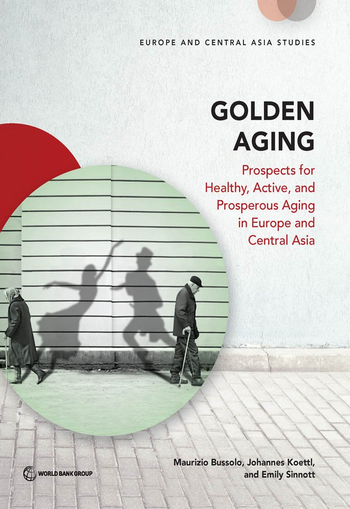 Golden Aging: Prospects for Healthy, Active, and Prosperous Aging in Europe and Central Asia (Europe and Central Asia Studies)