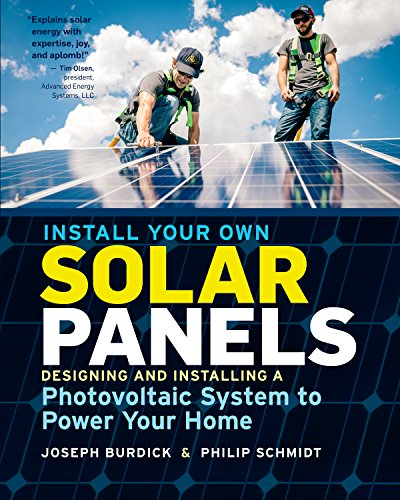 Install Your Own Solar Panels: Designing and Installing a Photovoltaic System to Power Your Home (English Edition)