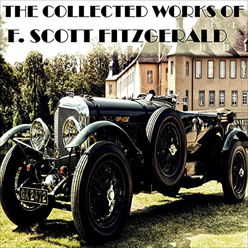 The Collected Works of F. Scott Fitzgerald: The Great Gatsby, The Curious Case of Benjamin Button, The Diamond as Big as the Ritz, and Other