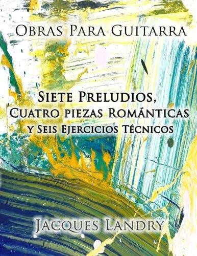 Obras Para Guitarra: Piezas y ejercicos técnicos para el guitarrista clásico, de un nivel intermedo a avanzado