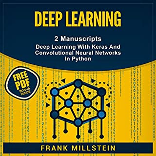 Deep Learning      2 Manuscripts, Deep Learning With Keras and Convolutional Neural Networks In Python              By:                                                                                                                                 Frank Millstein                               Narrated by:                                                                                                                                 Jon Wilkins                      Length: 5 hrs and 26 mins     51 ratings     Overall 4.9