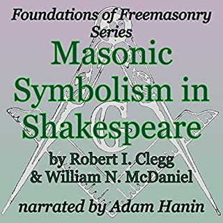 Masonic Symbolism in Shakespeare     Foundations of Freemasonry Series              By:                                                                                                                                 William Norman McDaniel,                                                                                        Robert I. Clegg                               Narrated by:                                                                                                                                 Adam Hanin                      Length: 49 mins     4 ratings     Overall 3.5