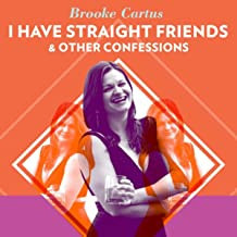 I Have Straight Friends & Other Confessions [Explicit]