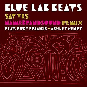 Say Yes (feat. Ruby Francis, Ashley Henry) [NameBrandSound Remix]