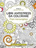 Fiori meravigliosi. Libri antistress da colorare