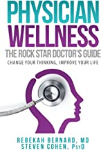 Physician Wellness:  The Rock Star Doctor's Guide: Change Your Thinking, Improve Your Life (Rock Star Doctor Series)