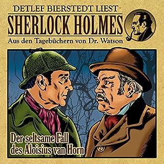 Der seltsame Fall des Aloisius van Horn     Sherlock Holmes - Aus den Tagebüchern von Dr. Watson              Autor:                                                                                                                                 Gunter Arentzen                               Sprecher:                                                                                                                                 Detlef Bierstedt                      Spieldauer: 45 Min.     7 Bewertungen     Gesamt 4,6