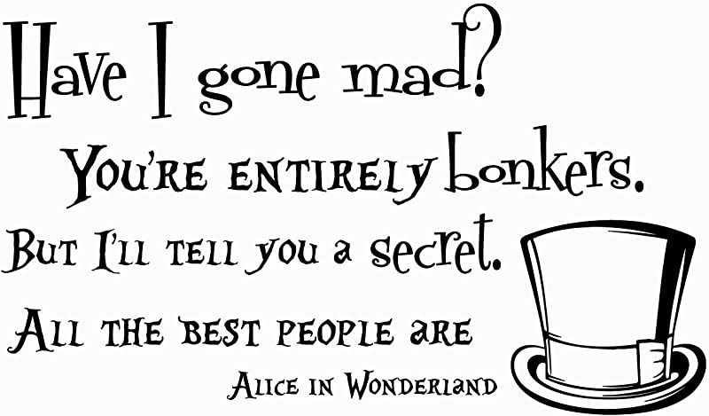 Alice In Wonderland Quote Wall Decal Have I Gone Mad Vinyl Sticker Decals Quotes Wall Decal Quote Decor Mad Hatter Sayings Nursery Art X40