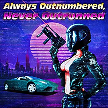 Always Outnumbered, Never Outrunned