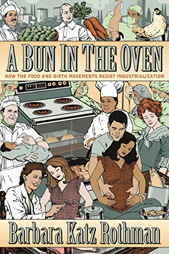 A Bun in the Oven: How the Food and Birth Movements Resist Industrialization