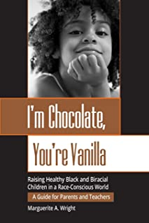 I′m Chocolate, You′re Vanilla: Raising Healthy Black and Biracial Children in a Race–Conscious World