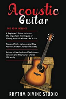 Acoustic Guitar: 3 in 1- Beginner's Guide+ Tips and Tricks to Learn and Play Acoustic Guitar Chords Effectively+ Advanced ...