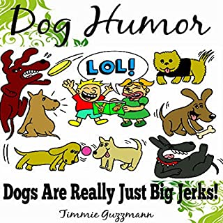Dog Humor: Dogs Are Just Really Big Jerks! audiobook cover art
