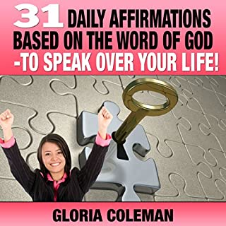 31 Daily Affirmations Based on the Word of God     To Speak over Your Life!              By:                                                                                                                                 Gloria Coleman                               Narrated by:                                                                                                                                 Hillary Hawkins                      Length: 10 mins     30 ratings     Overall 4.6
