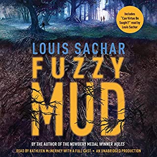 Fuzzy Mud                   By:                                                                                                                                 Louis Sachar                               Narrated by:                                                                                                                                 Kathleen McInerney                      Length: 4 hrs and 4 mins     210 ratings     Overall 4.6
