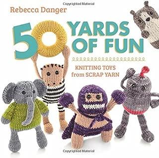 50 Yards of Fun: Knitting Toys from Scrap Yarn