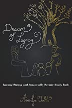Dream of Legacy: Raising Strong and Financially Secure Black Kids