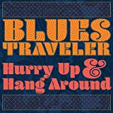Songtexte von Blues Traveler - Hurry Up & Hang Around