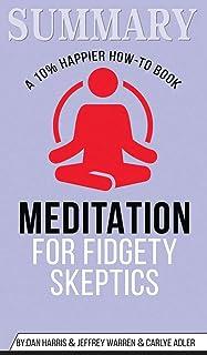 Summary of Meditation for Fidgety Skeptics: A 10% Happier How-to Book by Dan Harris