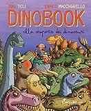 Dinobook. Alla scoperta dei dinosauri. Ediz. illustrata
