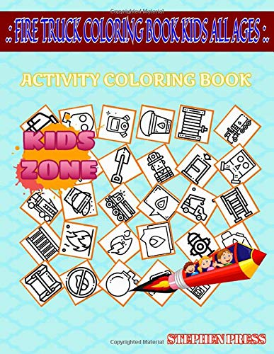 Fire Truck Coloring Book Kids All Ages: Activity And Coloring Book 55 Activity Oxygen Tank, Shovel, Ladder, Hose, Electricity, Ladder, Petrol, Hose For Boys Age 7 Image Quiz Words