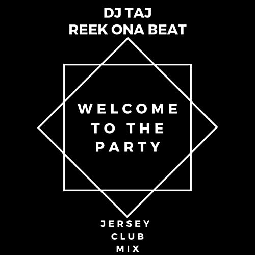 Welcome To The Party (Jersey Club Mix) [Clean] by Reek Ona Beat ...