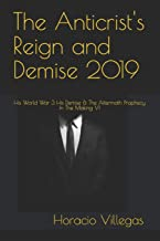 The Anticrist's Reign and Demise 2019: His World War 3 His Demise & The Aftermath! (prophecy in the making)