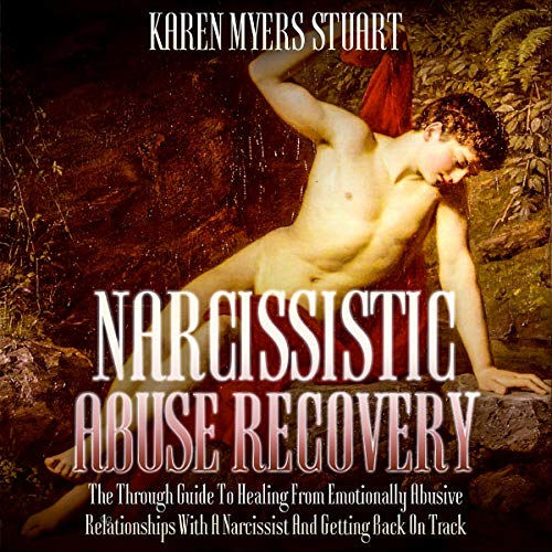 Download Narcissistic Abuse Recovery: The Complete Guide to Healing from Emotionally Abusive Relationships wi audio book