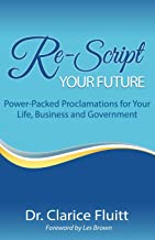 Re-Script Your Future: Power-Packed Proclamations for Your Life, Business and Government
