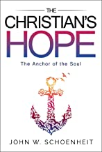 The Christian's Hope: The Anchor of the Soul--What the Bible Really Says about Death, Judgment, Rewards, Heaven, and the Future Life on a Restored Earth