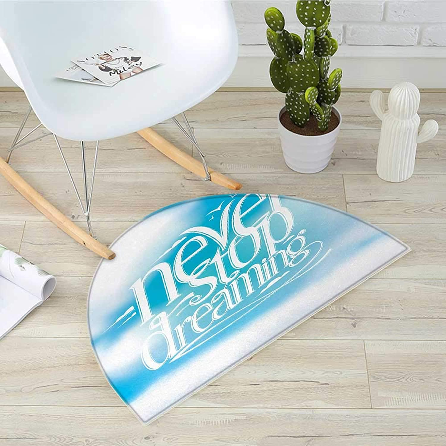 Quote Half Round Door mats Aqua Never Stop Dreaming Phrase Fluffy Cloudy Sky Future Imagination Hope Graphic Bathroom Mat H 19.7  xD 31.5  bluee White